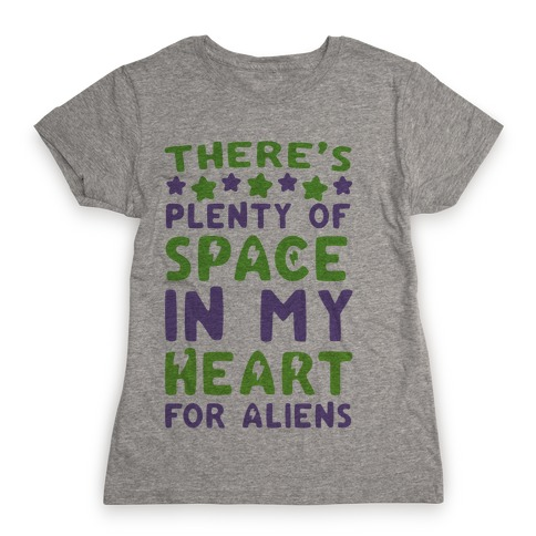 There's Plenty of Space in my Heart for Aliens Womens T-Shirt