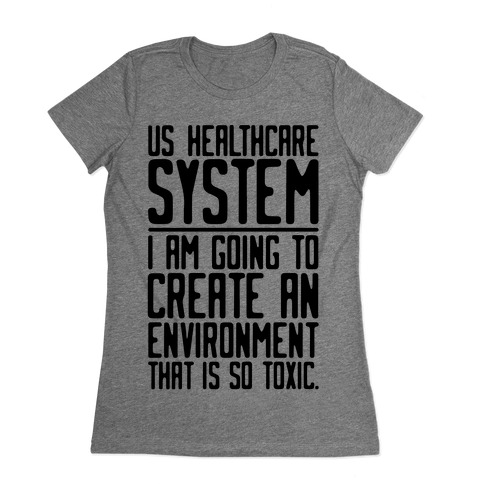 US Healthcare System I Am Going To Create An Environment That Is So Toxic Parody Womens T-Shirt