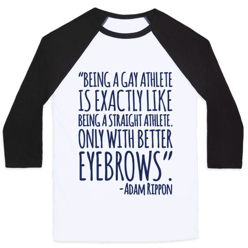 Gay Athletes Have Better Eyebrows Adam Rippon Quote Baseball Tee