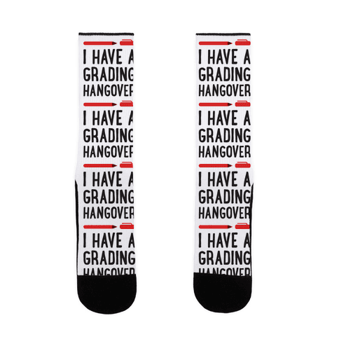 I Have A Grading Hangover Sock