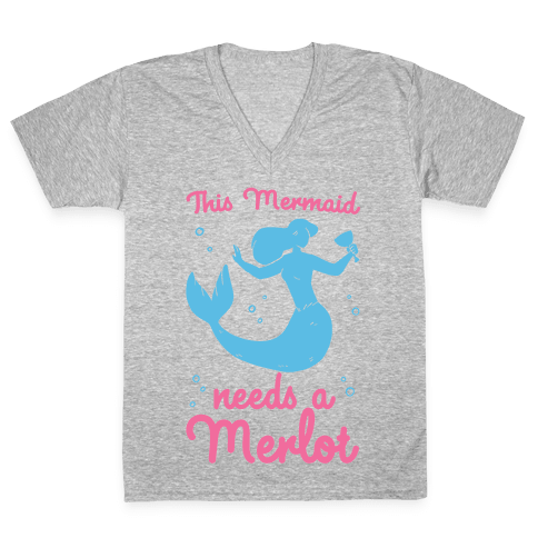 This Mermaid Needs a Merlot  V-Neck Tee Shirt