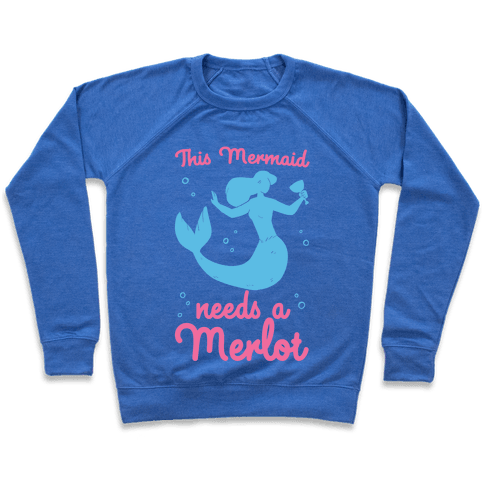 This Mermaid Needs a Merlot  Pullover