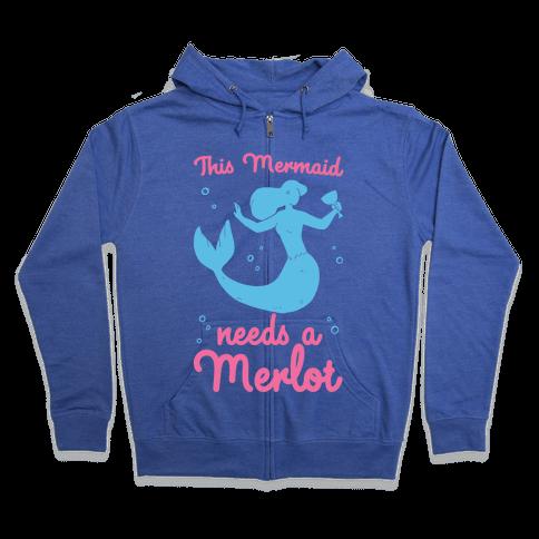 This Mermaid Needs a Merlot  Zip Hoodie