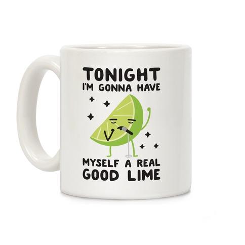 Tonight I'm Gonna Have Myself a Real Good Lime Coffee Mug