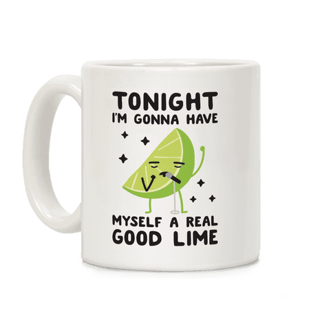 Tonight I'm Gonna Have Myself a Real Good Lime Coffee Mug