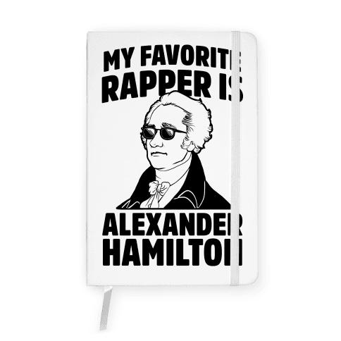 My Favorite Rapper is Alexander Hamilton Notebook
