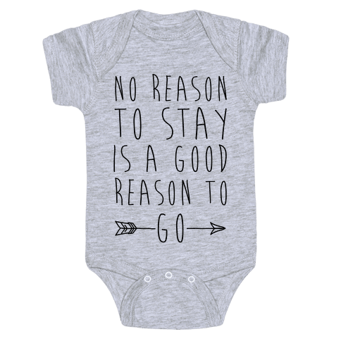 No Reason To Stay Is A Good Reason To Go Baby Onesy