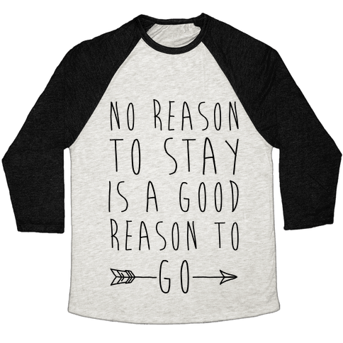 No Reason To Stay Is A Good Reason To Go Baseball Tee