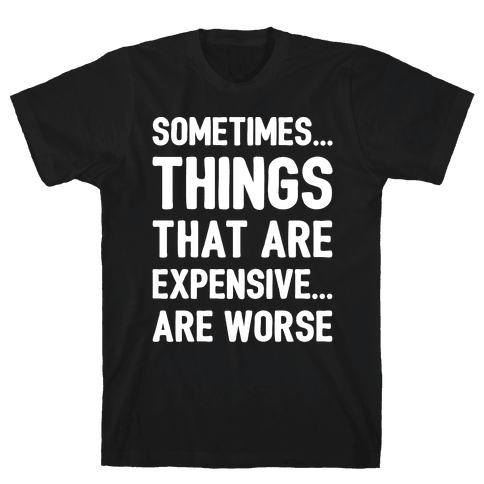 Sometimes Things That Are Expensive Are Worse White Print Mens T-Shirt
