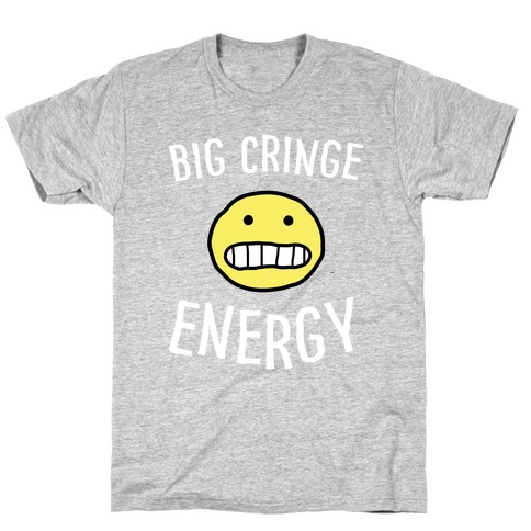 Big Cringe Energy T-Shirt