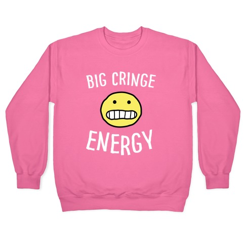 Big Cringe Energy Pullover