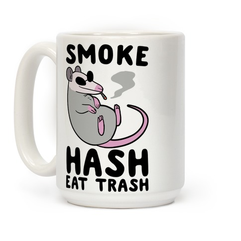 Smoke Hash, Eat Trash Coffee Mug
