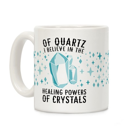 Of Quartz I Believe In The Healing Powers Of Crystals Coffee Mug