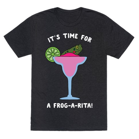 It's Time for a Frog-a-Rita T-Shirt