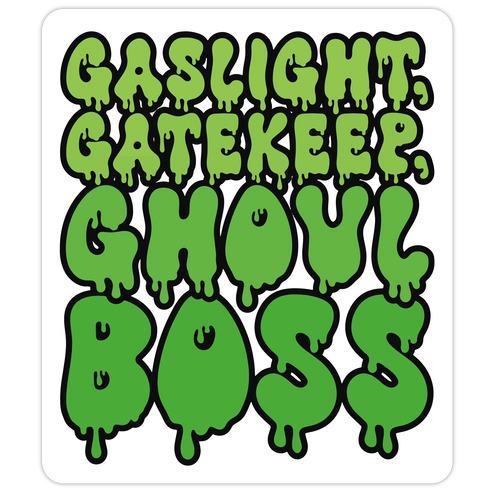 Gaslight Gatekeep Ghoulboss Die Cut Sticker