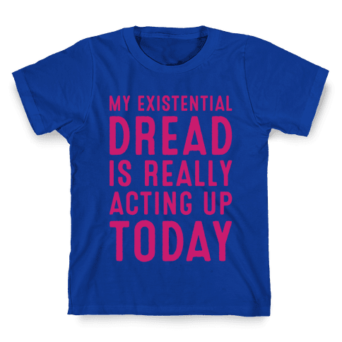 My Existential Dread Is Really Acting Up Today White Print Kids T-Shirt