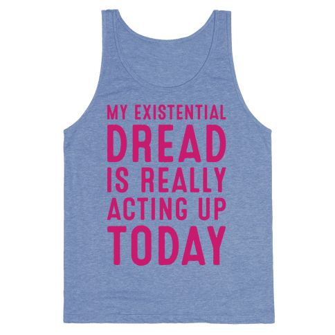 My Existential Dread Is Really Acting Up Today White Print Tank Top