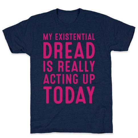 My Existential Dread Is Really Acting Up Today White Print T-Shirt