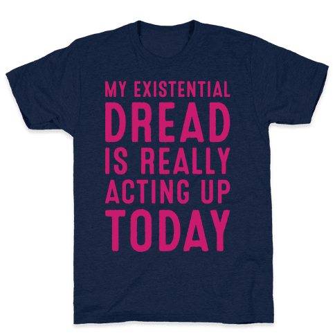 My Existential Dread Is Really Acting Up Today White Print Mens T-Shirt