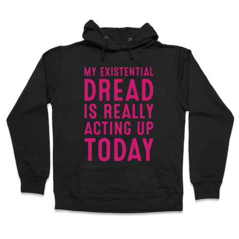 My Existential Dread Is Really Acting Up Today White Print Hooded Sweatshirt