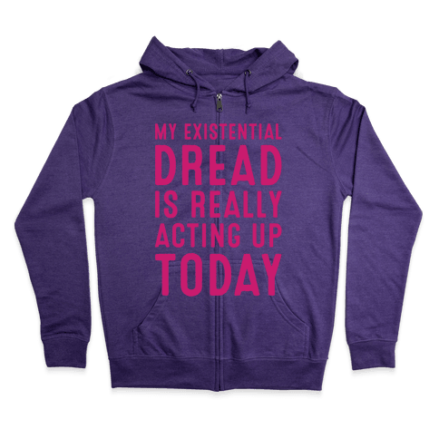 My Existential Dread Is Really Acting Up Today White Print Zip Hoodie
