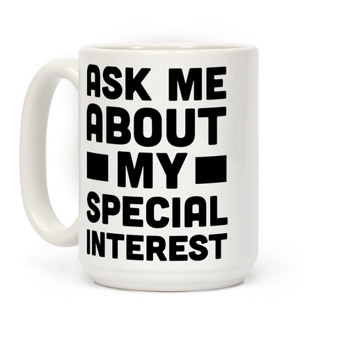 Ask Me About My Special Interest Coffee Mug