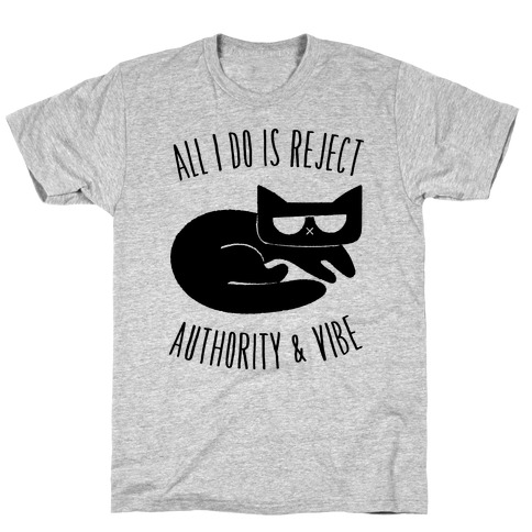 All I Do Is Reject Authority and Vibe T-Shirt