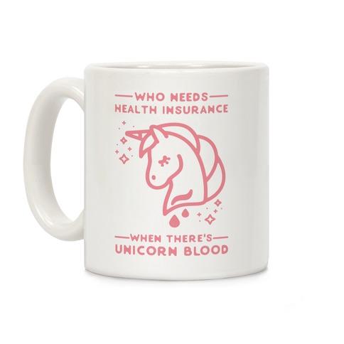 Who Needs Health Insurance When There's Unicorn Blood Coffee Mug