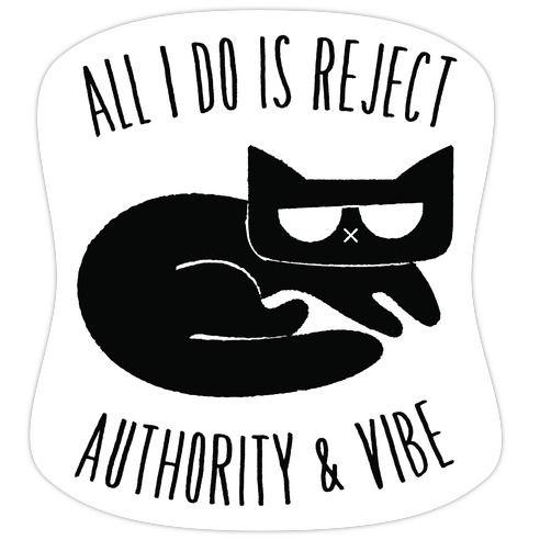 All I Do Is Reject Authority and Vibe Die Cut Sticker