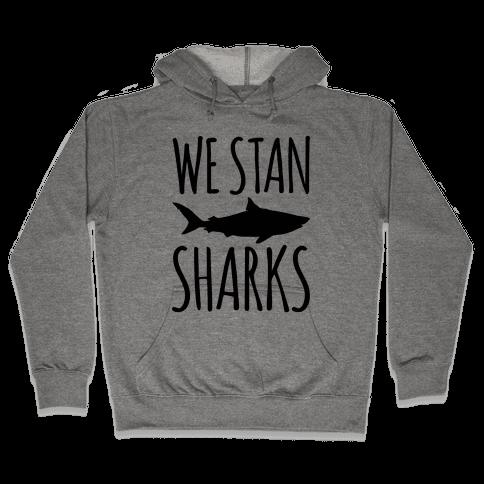 We Stan Sharks  Hooded Sweatshirt