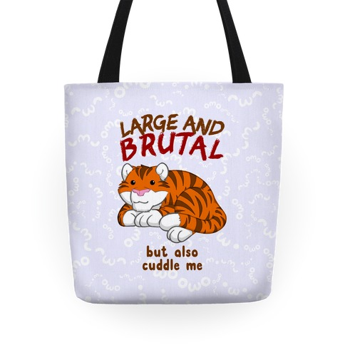 Large And Brutal But Also Cuddle Me Tote
