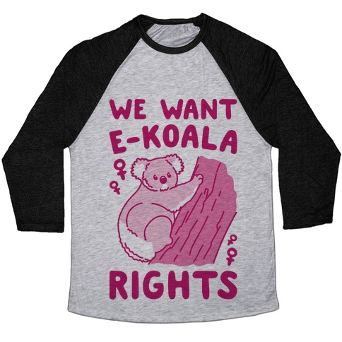 We Want E-koala Rights Koala Parody Baseball Tee