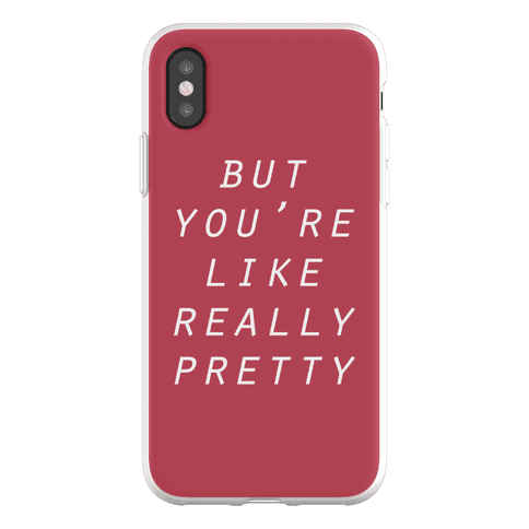 But You're Like Really Pretty Phone Flexi-Case
