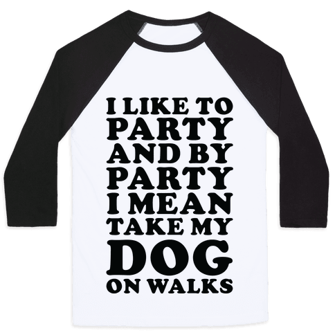 By Party I Mean Take My Dog On Walks Baseball Tee