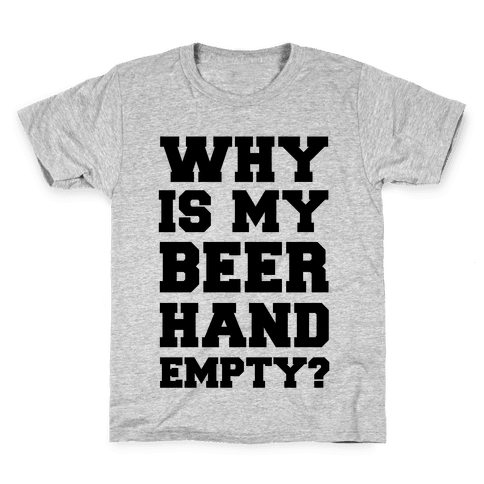 Why Is My Beer Hand Empty? Kids T-Shirt