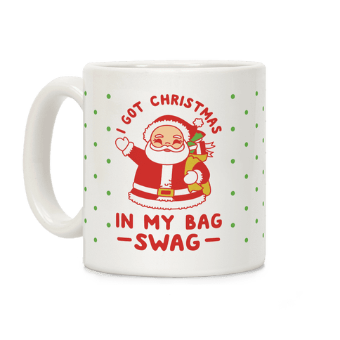 I Got Christmas In My Bag Swag Coffee Mug