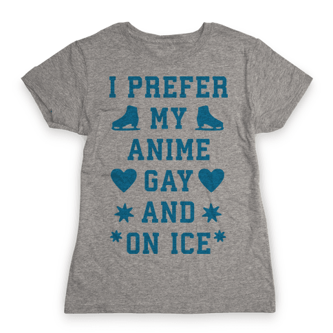 I Prefer My Anime Gay And On Ice Womens T-Shirt