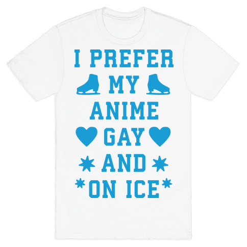 I Prefer My Anime Gay And On Ice Mens T-Shirt