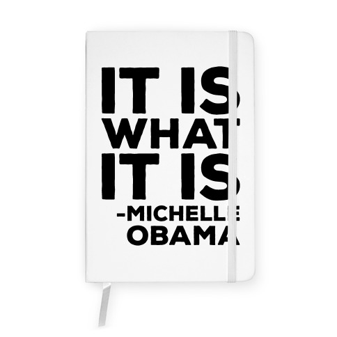 It Is What It Is Michelle Obama Notebook
