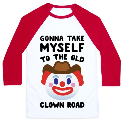 Gonna Take Myself To The Old Clown Road Parody Baseball Tee