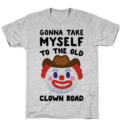 Gonna Take Myself To The Old Clown Road Parody T-Shirt