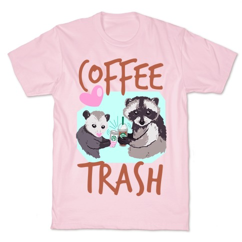 Coffee Trash T-Shirt