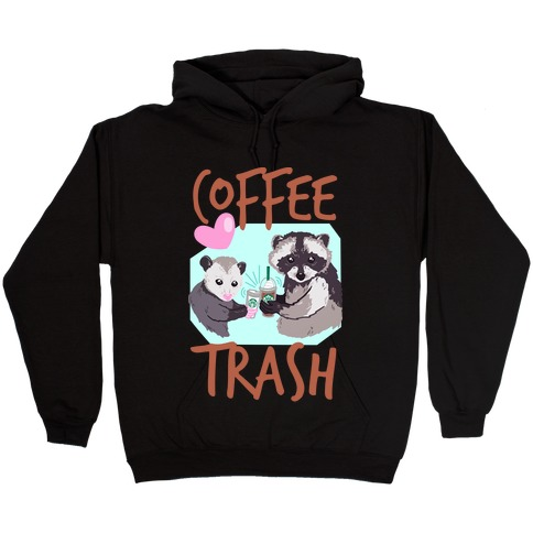 Coffee Trash Hooded Sweatshirt