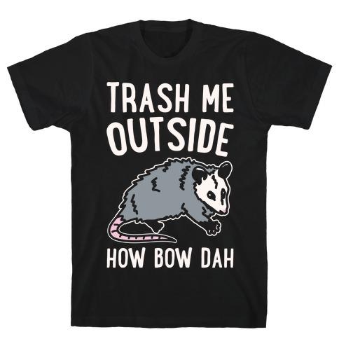 Trash Me Outside How Bow Dah Opossum Parody White Print Mens T-Shirt