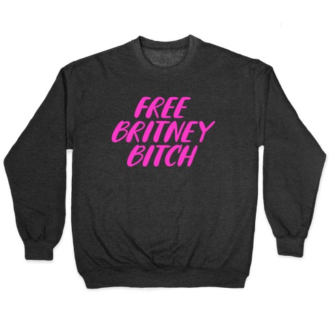 Free Britney Bitch Pullover