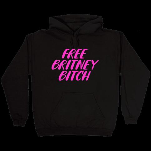 Free Britney Bitch Hooded Sweatshirt