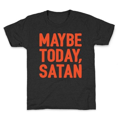 Maybe Today Satan Parody White Print Kids T-Shirt