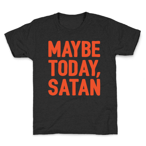 Maybe Today Satan Parody White Print Kids T-Shirt