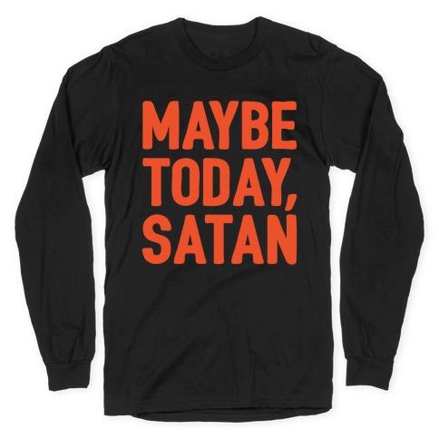Maybe Today Satan Parody White Print Long Sleeve T-Shirt