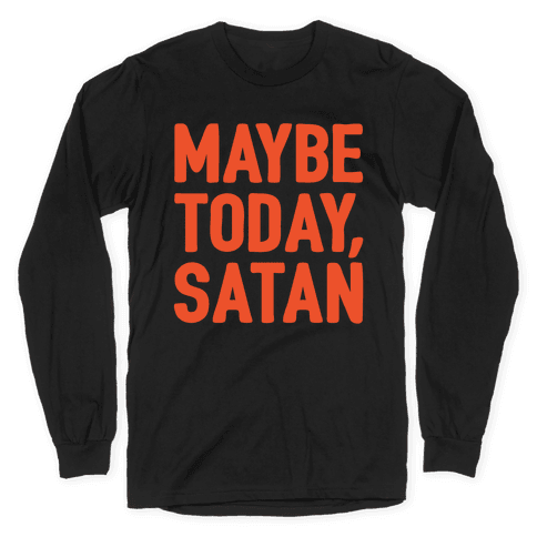 Maybe Today Satan Parody White Print Long Sleeve T-Shirt